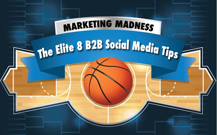 Marketing Madness: The Elite 8 B2B Social Media Tips
